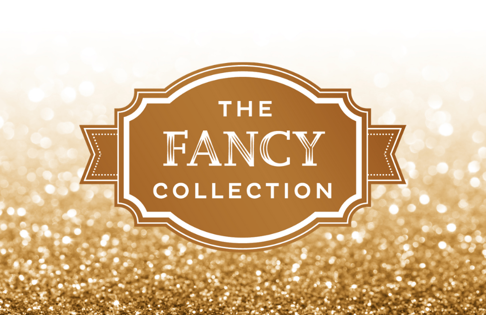 Introducing the Fancy Collection